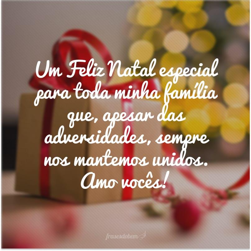 Um Feliz Natal especial para toda minha família que, apesar das adversidades, sempre nos mantemos unidos. Amo vocês!
