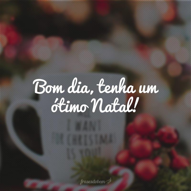 Bom dia, tenha um ótimo Natal!