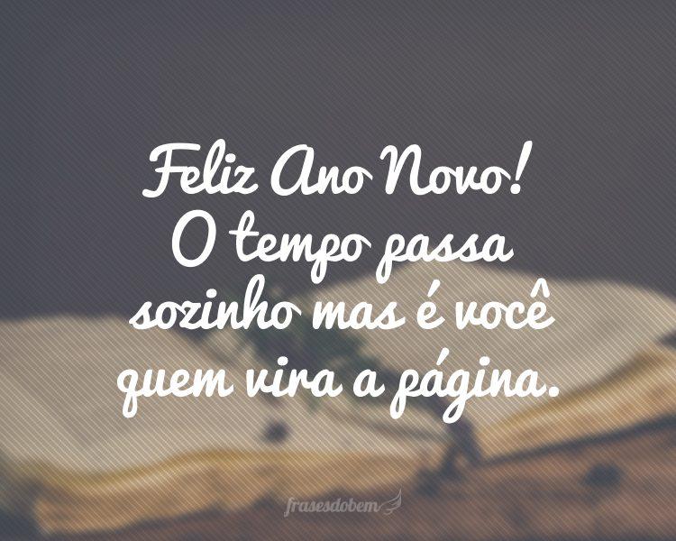 Feliz Ano Novo! O tempo passa sozinho mas é você quem vira a página.