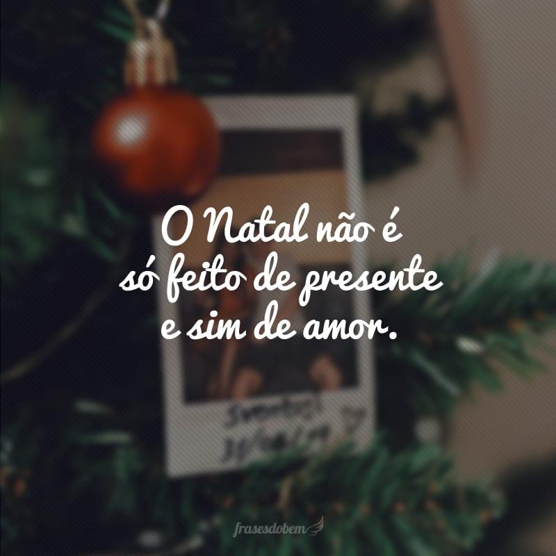 O Natal não é só feito de presente e sim de amor.