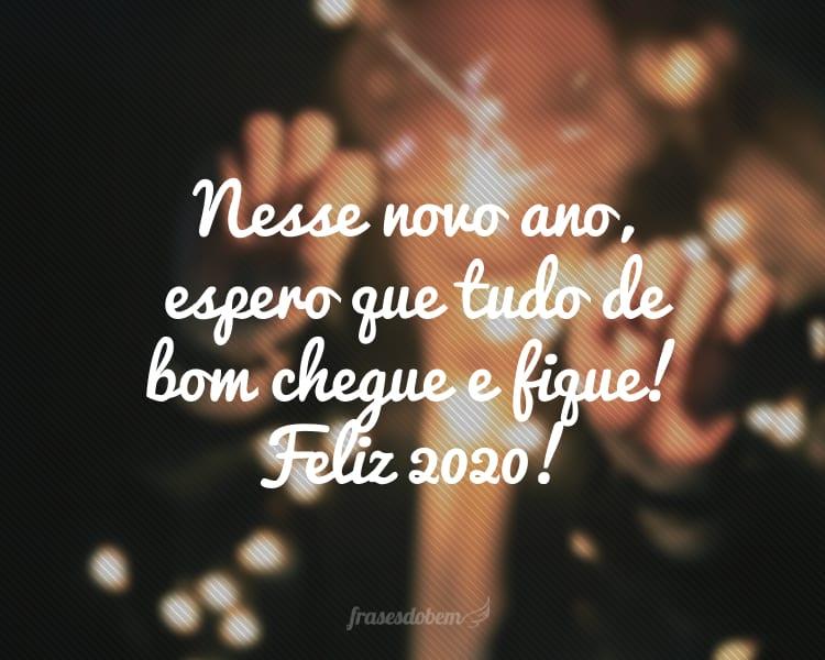 Nesse novo ano, espero que tudo de bom chegue e fique! Feliz 2020!