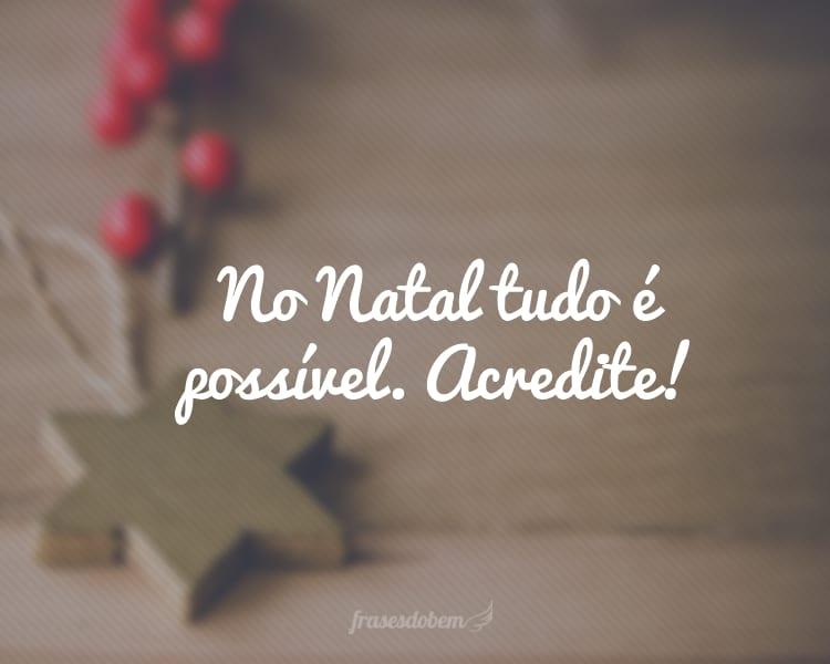 No Natal tudo é possível. Acredite!