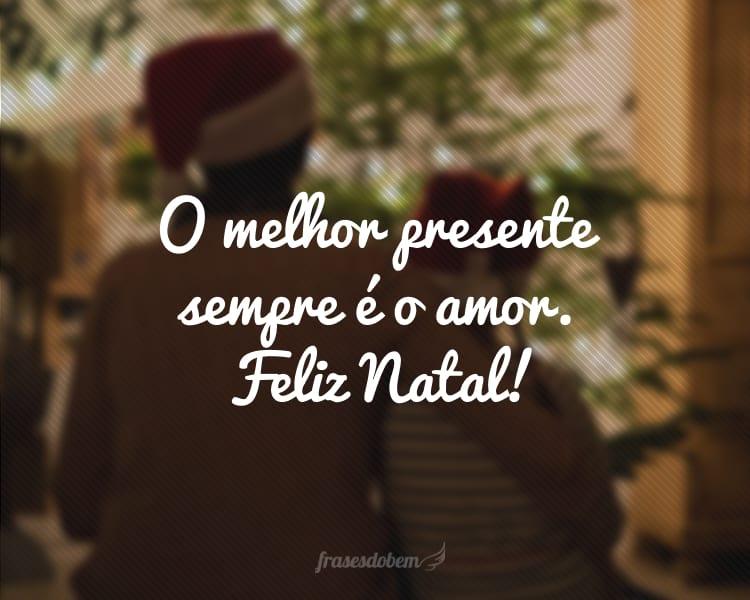 O melhor presente sempre é o amor. Feliz Natal!