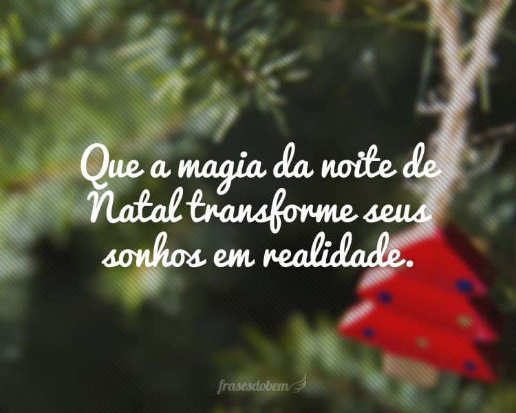 Que a magia da noite de Natal transforme seus sonhos em realidade.