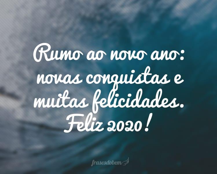 Rumo ao novo ano: novas conquistas e muitas felicidades. Feliz 2020!
