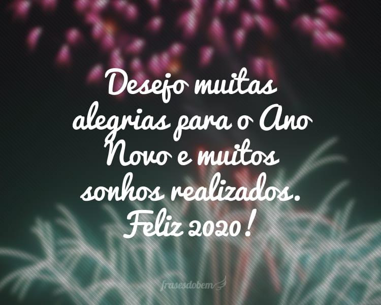 Desejo muitas alegrias para o Ano Novo e muitos sonhos realizados. Feliz 2020!