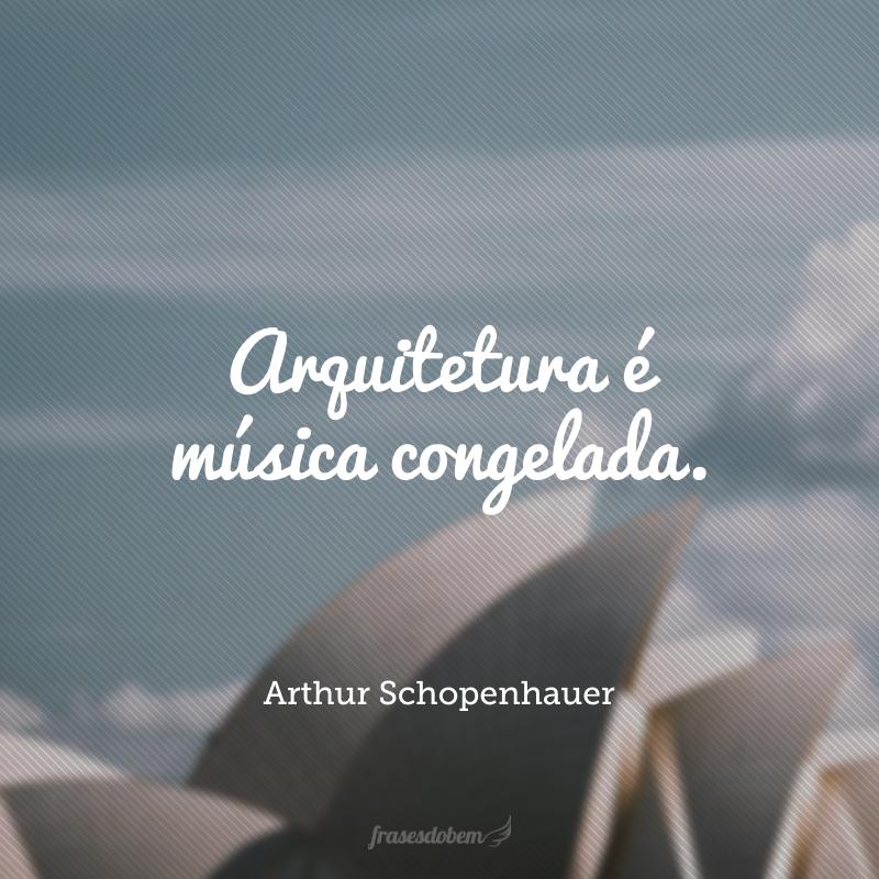 Arquitetura é música congelada.