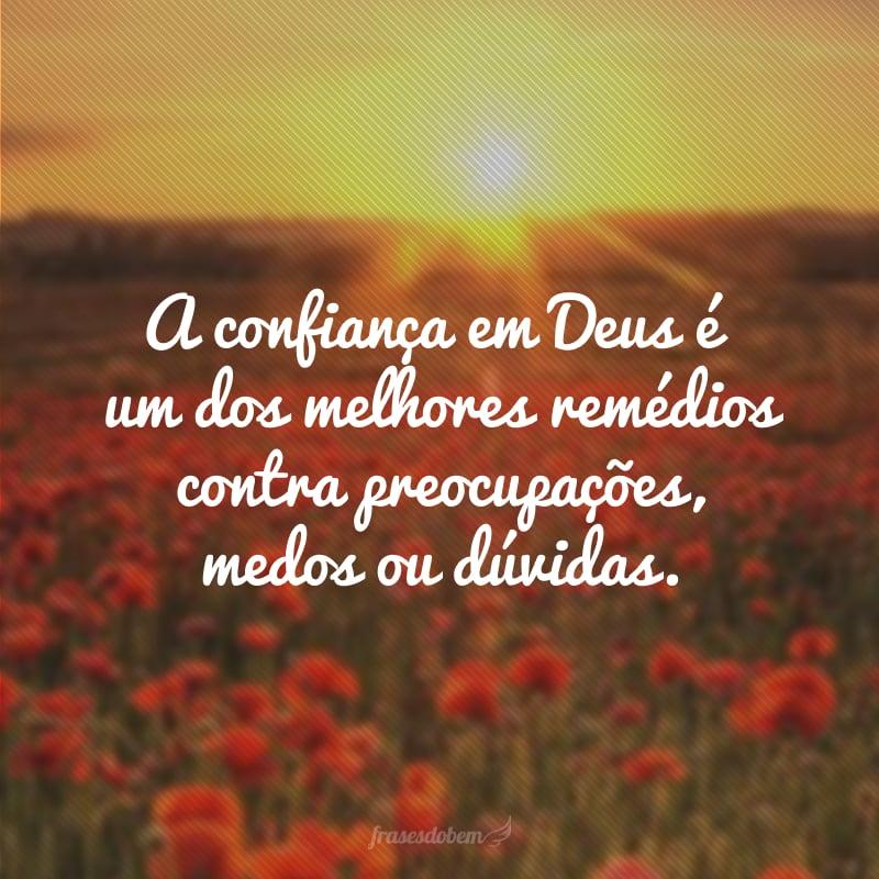 A confiança em Deus é um dos melhores remédios contra preocupações, medos ou dúvidas.