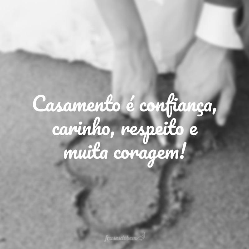 Casamento é confiança, carinho, respeito e muita coragem!