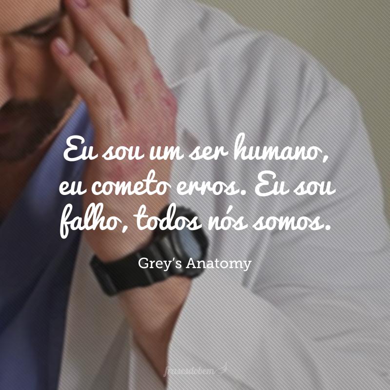 Eu sou um ser humano, eu cometo erros. Eu sou falho, todos nós somos.