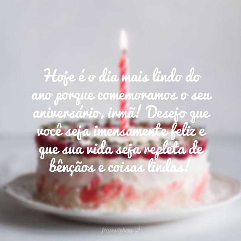 Hoje é o dia mais lindo do ano porque comemoramos o seu aniversário, irmã! Desejo que você seja imensamente feliz e que sua vida seja repleta de bênçãos e coisas lindas!