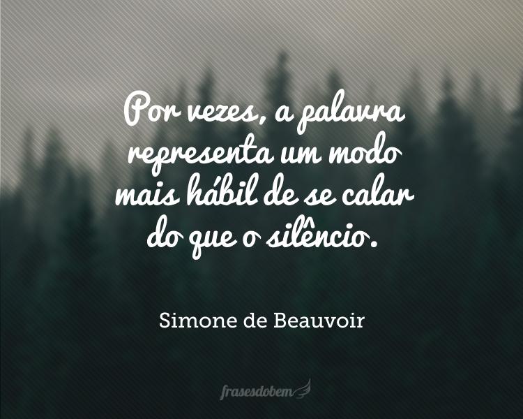 Por vezes, a palavra representa um modo mais hábil de se calar do que o silêncio.