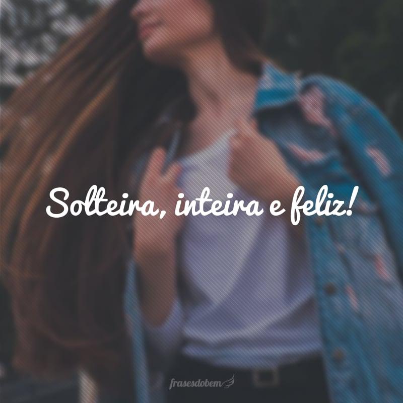 Solteira, inteira e feliz!
