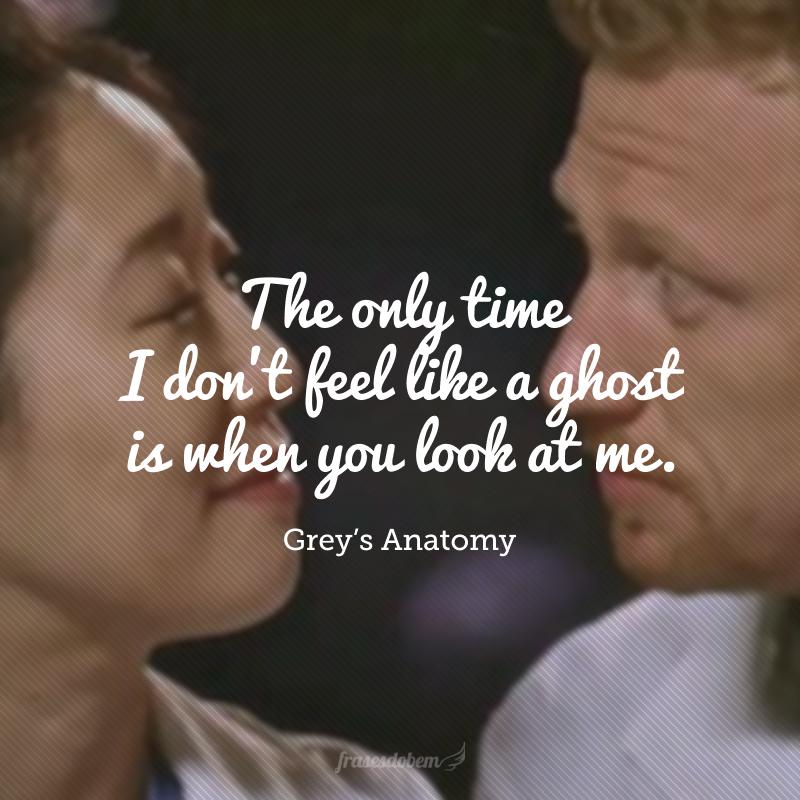 The only time I don't feel like a ghost is when you look at me, because when you look at me, you see me. You see me. This is me. (A única vez em que não me sinto um fantasma é quando você olha para mim, porque quando você olha para mim, você me vê. Entenda. Este sou eu.)