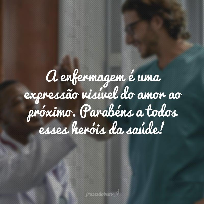 A enfermagem é uma expressão visível do amor ao próximo. Parabéns a todos esses heróis da saúde!