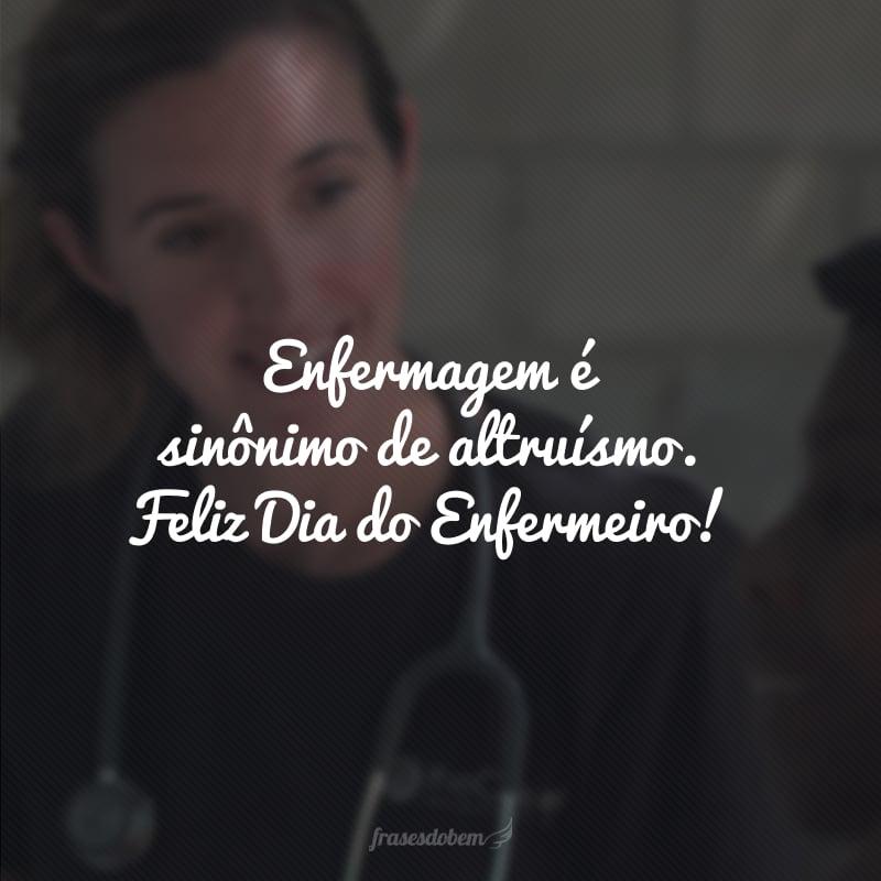 Enfermagem é sinônimo de altruísmo. Feliz Dia do Enfermeiro!