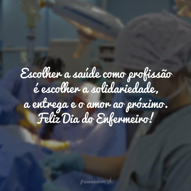 Escolher a saúde como profissão é escolher a solidariedade, a entrega e o amor ao próximo. Feliz Dia do Enfermeiro!