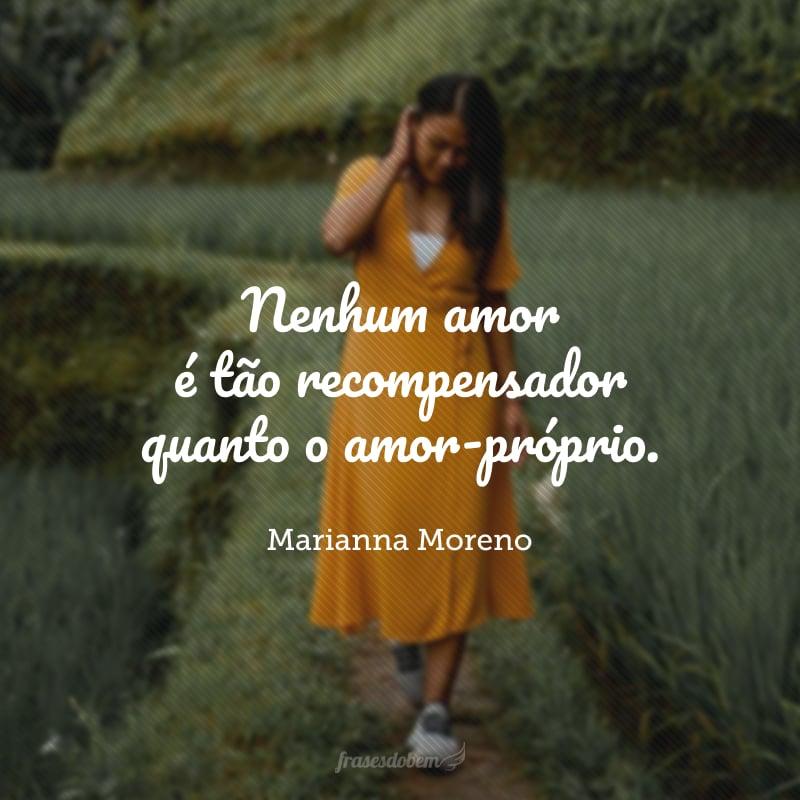 Nenhum amor é tão recompensador quanto o amor-próprio.