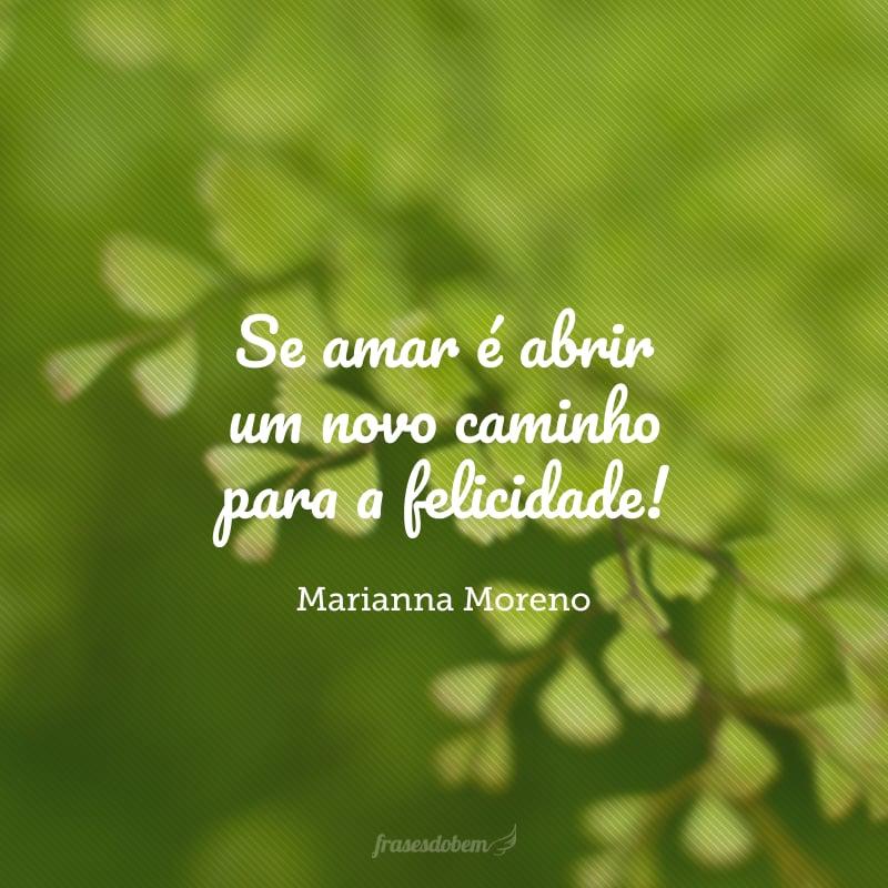 Se amar é abrir um novo caminho para a felicidade!