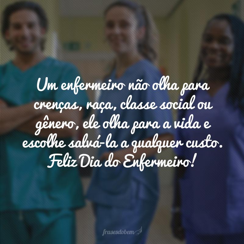 Um enfermeiro não olha para crenças, raça, classe social ou gênero, ele olha para a vida e escolhe salvá-la a qualquer custo. Feliz Dia do Enfermeiro!