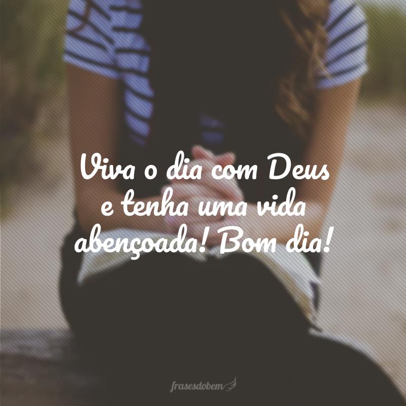 Viva o dia com Deus e tenha uma vida abençoada! Bom dia!