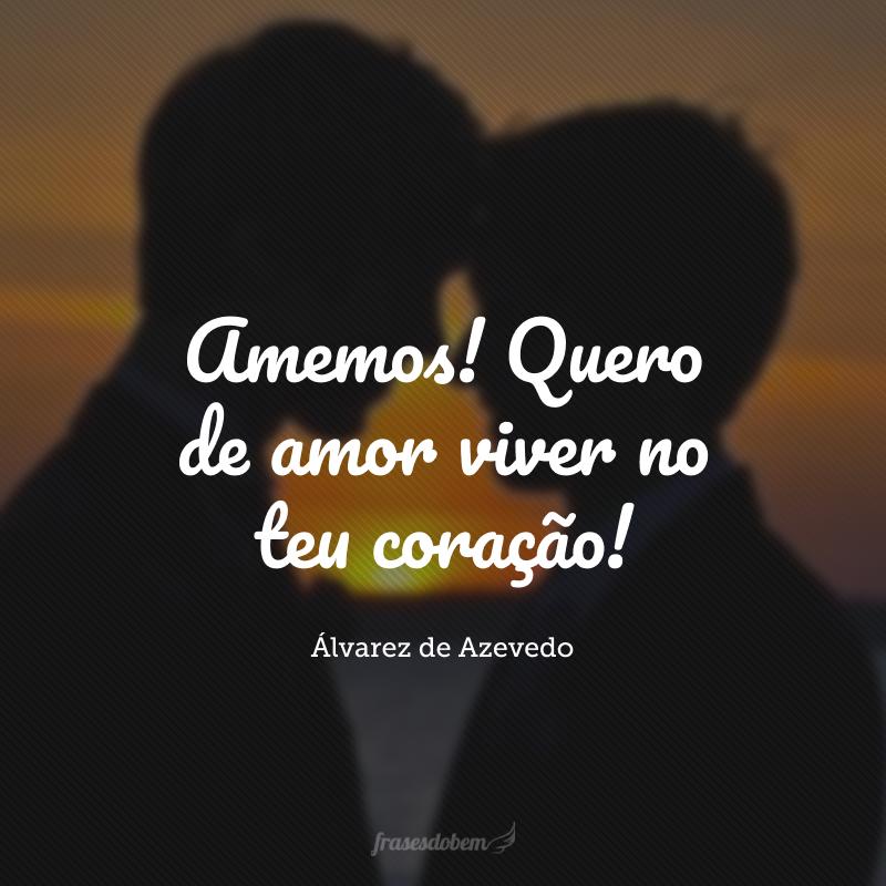 Amemos! Quero de amor viver no teu coração!