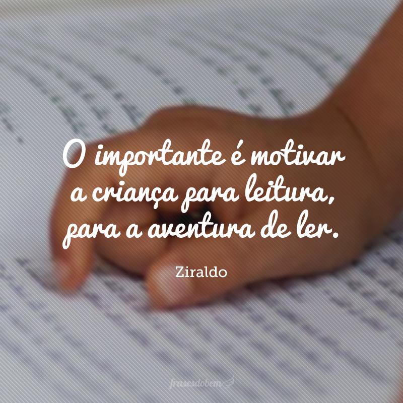 O importante é motivar a criança para leitura, para a aventura de ler.