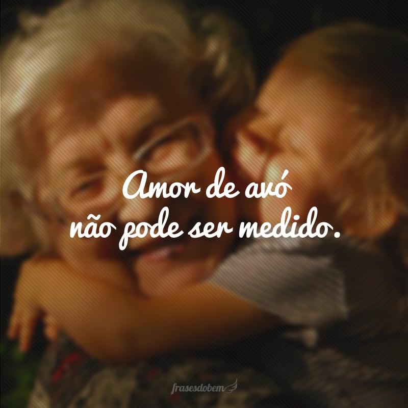Amor de avó não pode ser medido.