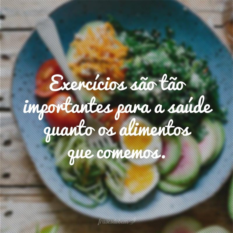 Exercícios são tão importantes para a saúde quanto os alimentos que comemos.