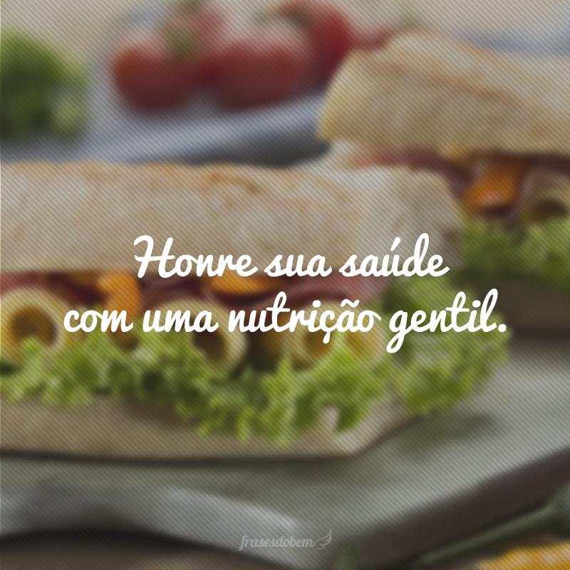 Honre sua saúde com uma nutrição gentil.