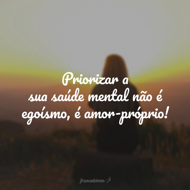 Priorizar a sua saúde mental não é egoísmo, é amor-próprio!