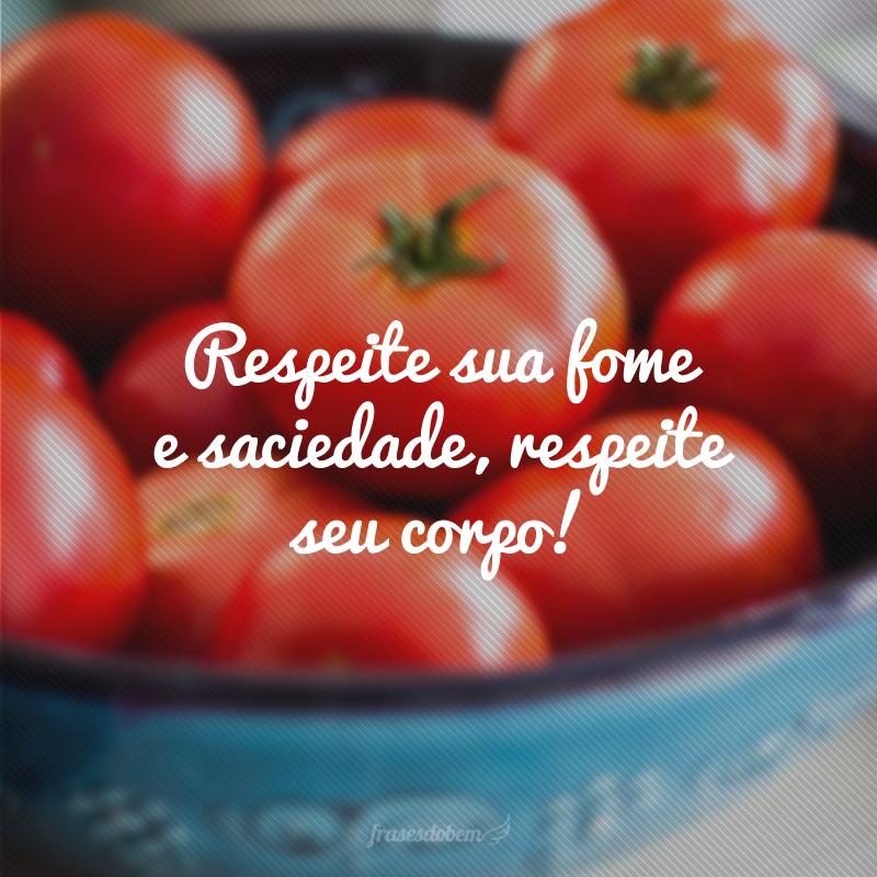 Respeite sua fome e saciedade, respeite seu corpo!