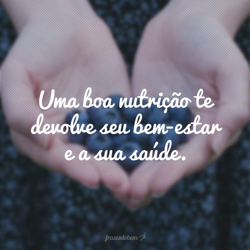 Uma boa nutrição te devolve seu bem-estar e a sua saúde.