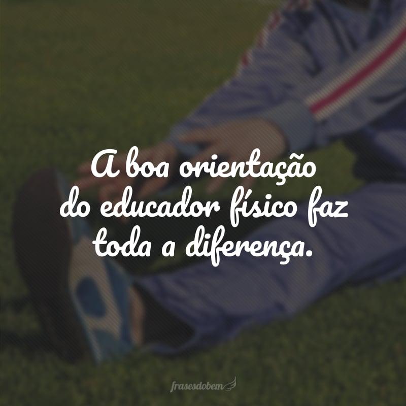 A boa orientação do educador físico faz toda a diferença.