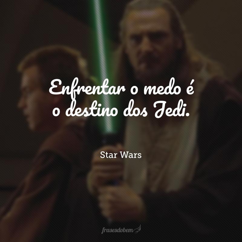 Enfrentar o medo é o destino dos Jedi.