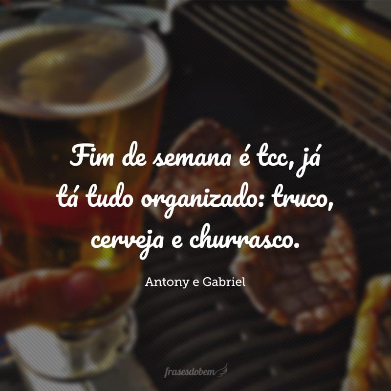 Fim de semana é tcc, já tá tudo organizado: truco, cerveja e churrasco.