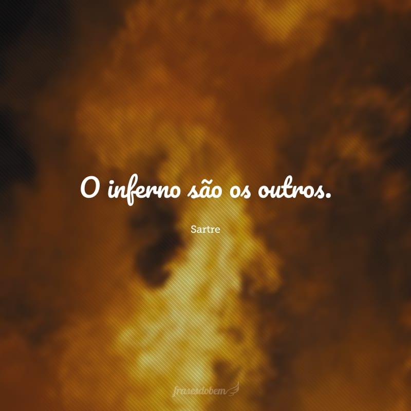 O inferno são os outros.