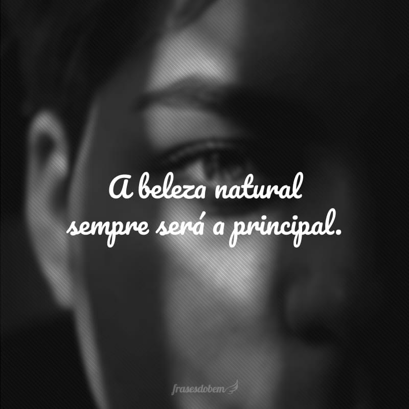 A beleza natural sempre será a principal.