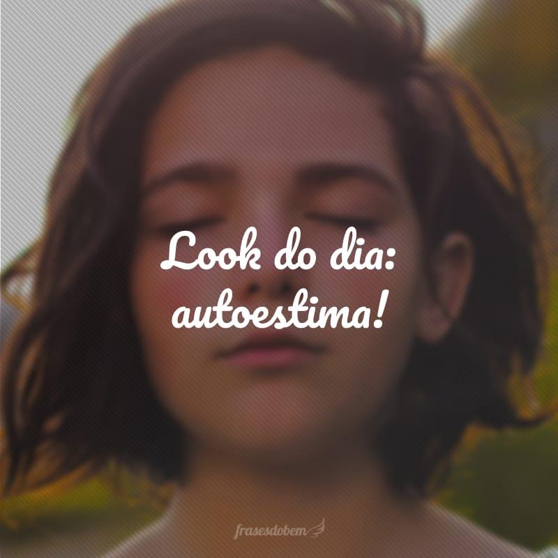 Look do dia: autoestima!