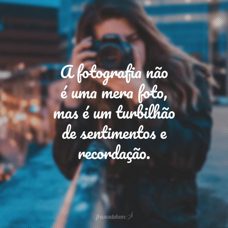 A fotografia não é uma mera foto, mas é um turbilhão de sentimentos e recordação.