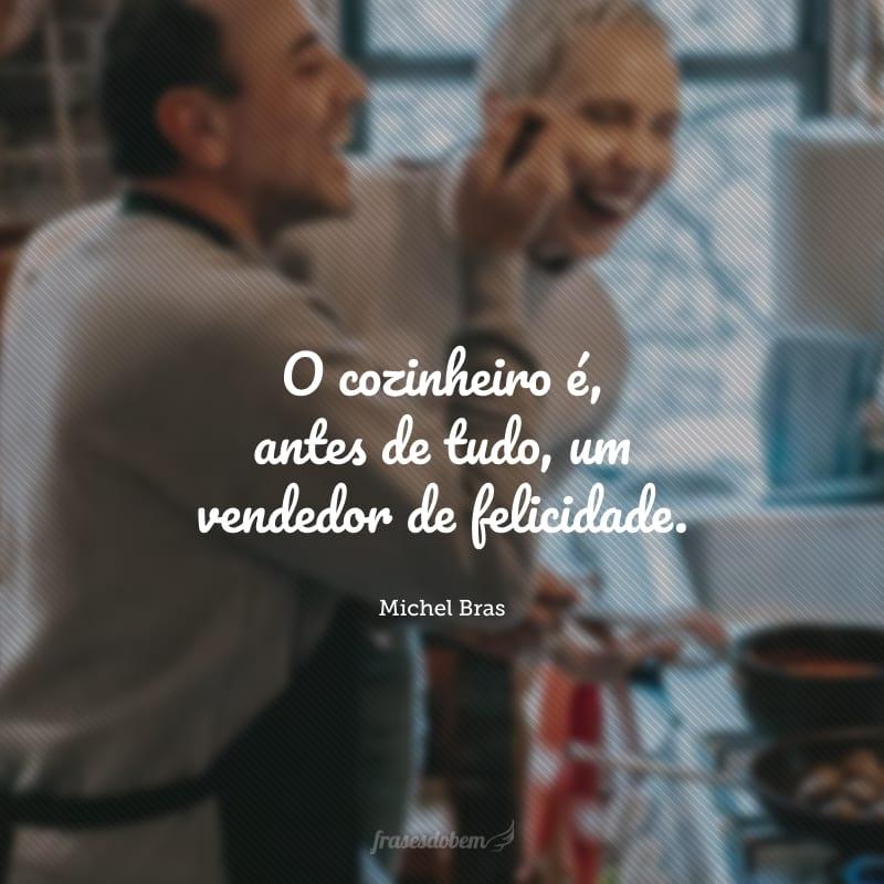 O cozinheiro é, antes de tudo, um vendedor de felicidade.