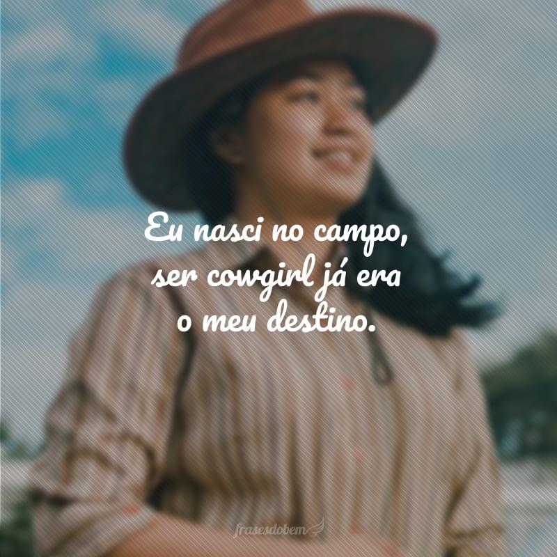 Eu nasci no campo, ser cowgirl já era o meu destino.