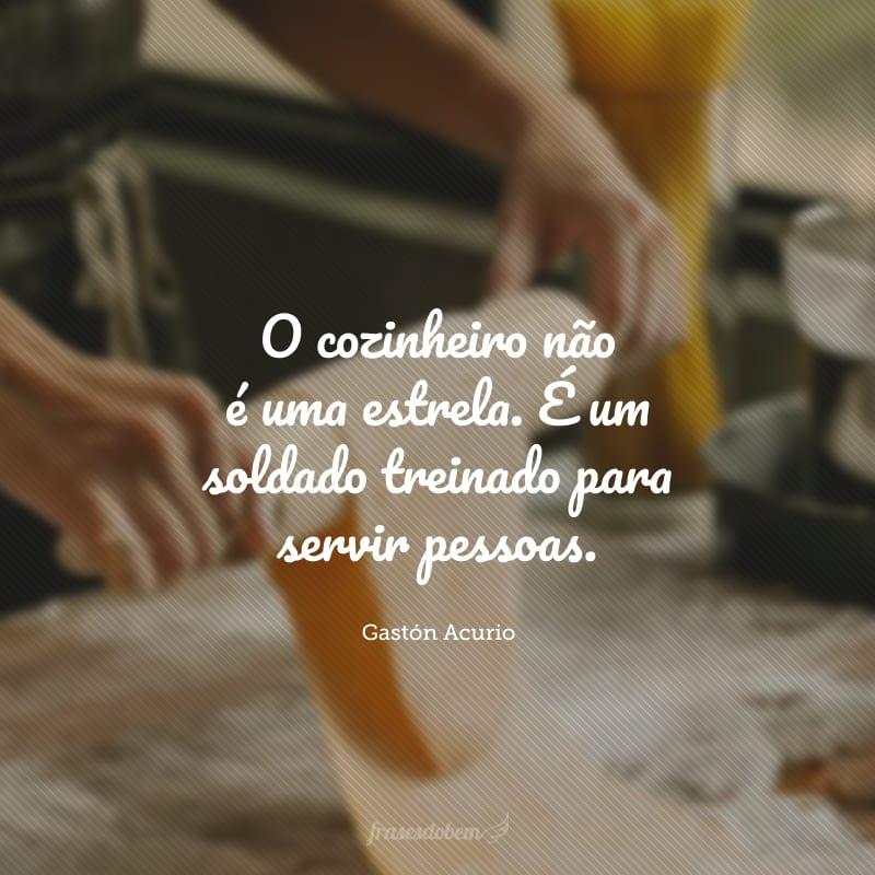 O cozinheiro não é uma estrela. É um soldado treinado para servir pessoas.