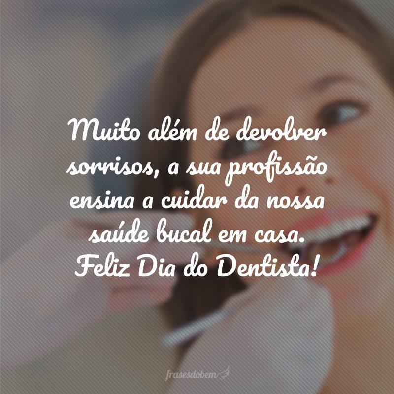 Muito além de devolver sorrisos, a sua profissão ensina a cuidar da nossa saúde bucal em casa. Feliz Dia do Dentista!